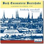 Bach Encounters Buxtehude - Kimberly Marshall