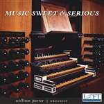 Music Sweet and Serious: Organ music of Jacob Praetorius and Heinrich Scheidemann - William Porter